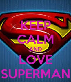 Poster: KEEP CALM AND LOVE SUPERMAN