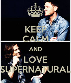 Poster: KEEP CALM AND LOVE SUPERNATURAL