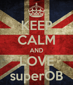 Poster: KEEP CALM AND LOVE superOB