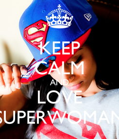 Poster: KEEP CALM AND LOVE SUPERWOMAN