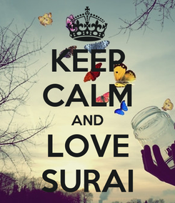Poster: KEEP CALM AND LOVE SURAI