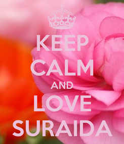 Poster: KEEP CALM AND LOVE SURAIDA