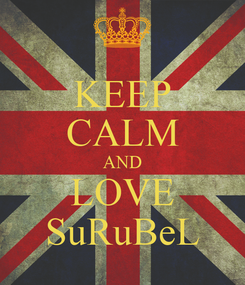 Poster: KEEP CALM AND LOVE SuRuBeL