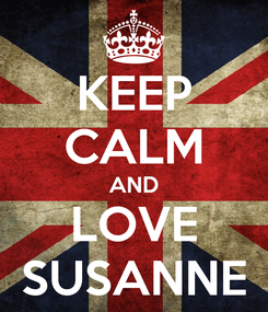 Poster: KEEP CALM AND LOVE SUSANNE