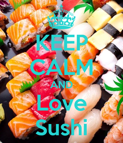 Poster: KEEP CALM AND Love Sushi