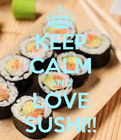 Poster: KEEP CALM AND LOVE SUSHI!!