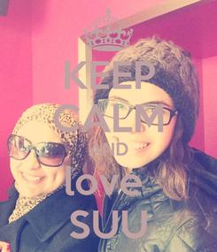 Poster: KEEP CALM AND love  SUU