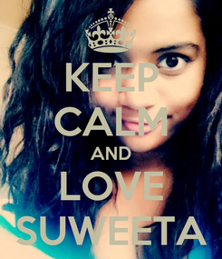 Poster: KEEP CALM AND LOVE SUWEETA