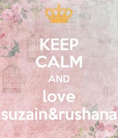 Poster: KEEP CALM AND love suzain&rushana