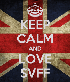 Poster: KEEP CALM AND LOVE SVFF