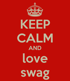 Poster: KEEP CALM AND love swag