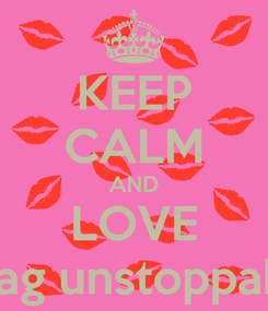 Poster: KEEP CALM AND LOVE swag unstoppable