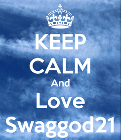 Poster: KEEP CALM And Love Swaggod21