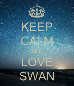 Poster: KEEP CALM AND LOVE SWAN