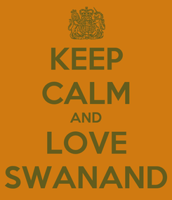 Poster: KEEP CALM AND LOVE SWANAND