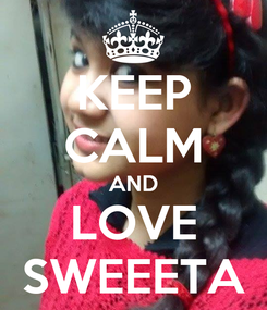 Poster: KEEP CALM AND LOVE SWEEETA