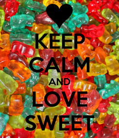 Poster: KEEP CALM AND LOVE SWEET