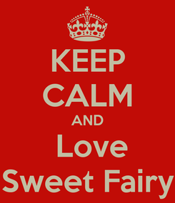 Poster: KEEP CALM AND  Love Sweet Fairy