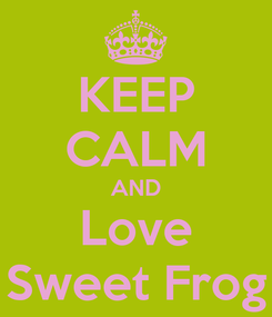 Poster: KEEP CALM AND Love Sweet Frog