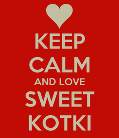 Poster: KEEP CALM AND LOVE SWEET KOTKI