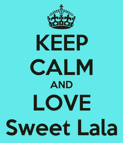 Poster: KEEP CALM AND LOVE Sweet Lala