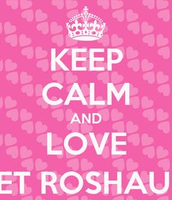 Poster: KEEP CALM AND LOVE SWEET ROSHAUNA :)
