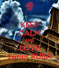 Poster: KEEP CALM AND LOVE sweet RUBA