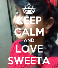 Poster: KEEP CALM AND LOVE SWEETA