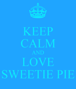 Poster: KEEP CALM AND LOVE SWEETIE PIE
