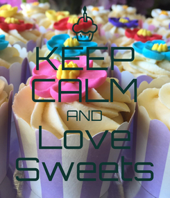 Poster: KEEP CALM AND Love Sweets