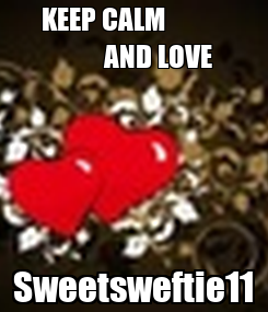 Poster: KEEP CALM                     AND LOVE Sweetsweftie11