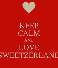 Poster: KEEP CALM AND LOVE SWEETZERLAND