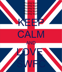 Poster: KEEP CALM AND LOVE  SWFC