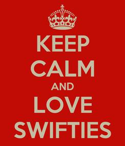 Poster: KEEP CALM AND LOVE SWIFTIES