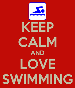 Poster: KEEP CALM AND LOVE SWIMMING