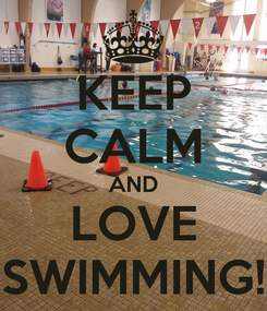Poster: KEEP CALM AND LOVE SWIMMING!