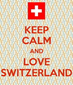 Poster: KEEP CALM AND LOVE SWITZERLAND