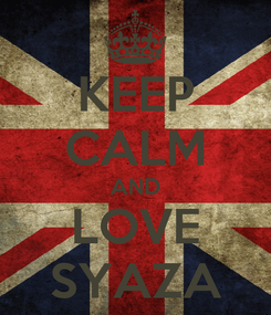 Poster: KEEP CALM AND LOVE SYAZA
