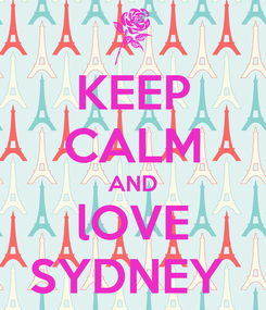 Poster: KEEP CALM AND lOVE SYDNEY