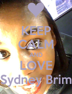 Poster: KEEP CALM AND LOVE Sydney Brim