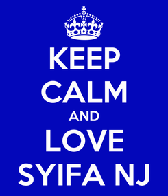 Poster: KEEP CALM AND LOVE SYIFA NJ