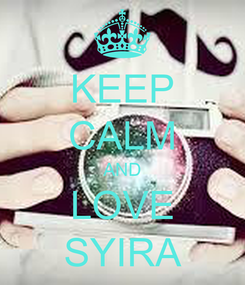 Poster: KEEP CALM AND LOVE SYIRA