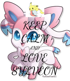 Poster: KEEP CALM AND LOVE SYLVEON