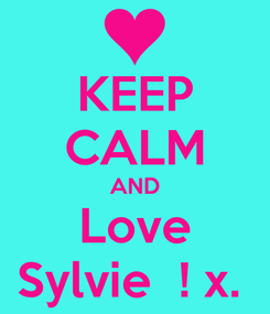 Poster: KEEP CALM AND Love Sylvie  ! x.