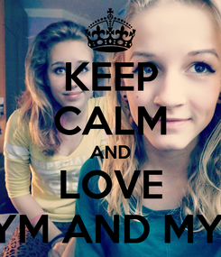 Poster: KEEP CALM AND LOVE SYM AND MYA