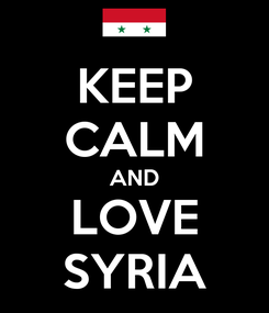 Poster: KEEP CALM AND LOVE SYRIA