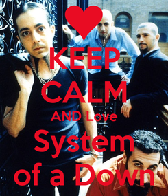 Poster: KEEP CALM AND Love System of a Down