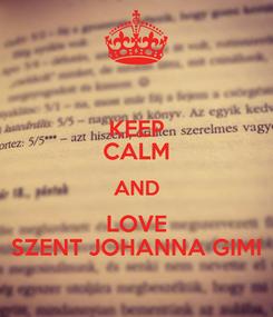 Poster: KEEP CALM AND LOVE SZENT JOHANNA GIMI