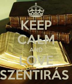Poster: KEEP CALM AND LOVE SZENTIRÁS