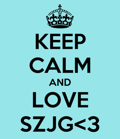 Poster: KEEP CALM AND LOVE SZJG<3